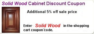 Additional 5% off Solid Wood Cabinets. Enter Solid Wood in the coupon code of the shopping cart.